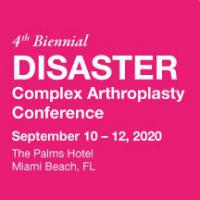The 4th Biennial Disaster Complex Arthroplasty Conference